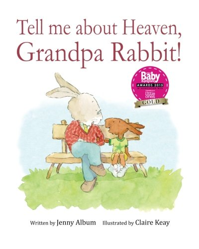 Heavens Strings - Tell Me About Heaven, Grandpa Rabbit!: A book to help children come to terms with losing someone special.