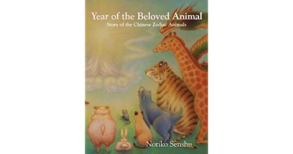 Year of the Beloved Animal: Story of the Chinese Zodiac Animals