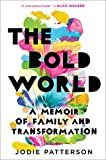 The Bold World: A Memoir of Family and Transformation: more info
