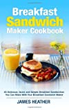 Breakfast Sandwich Maker Cookbook, James Heather, 1495255980