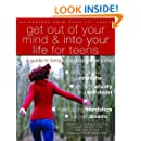 Get Out of Your Mind and Into Your Life for Teens: A Guide to Living an Extraordinary Life (An Instant Help Book for Teens)