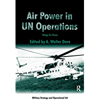 Air Power in UN Operations: Wings for Peace (Military Strategy and Operational Art)
