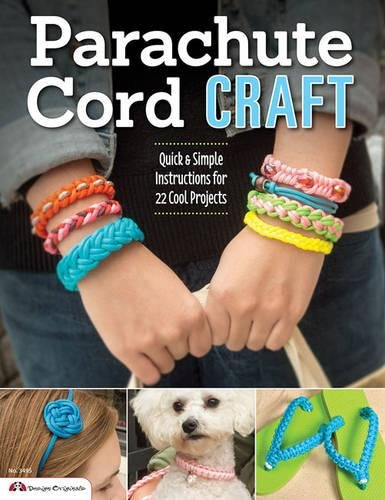 Parachute Cord Craft: Quick & Simple Instructions for 22 Cool Projects (Design Originals) Step-by-Step Directions & Knots for Bracelets, Necklaces, Belts, Lanyards, Dog Collars, Key Fobs, More