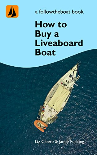 How to buy a Liveaboard Boat: A guide to help you choose your perfect boat (Sailing How To With Followtheboat Book 2) (The Essentials Of Living Aboard A Boat)