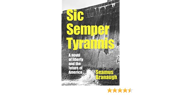 Sic Semper Tyrannis: A Novel of Liberty and the Future of America