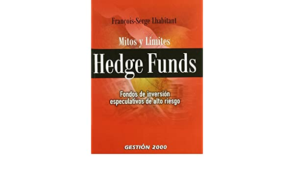 Hedge Funds. Mitos y limites. Fondos de inversion especulativos de alto riesgo: FranA§ois-Serge Lhabitant: 9788496426962: Amazon.com: Books