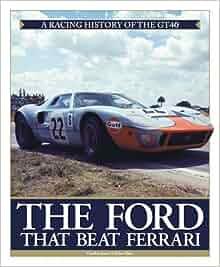 Jacky Jones Ford >> The Ford that Beat Ferrari: A Racing History of the GT40: John Allen, Gordon Jones, Jacky Ickx ...