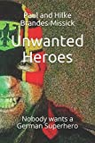 img - for Unwanted Heroes: Nobody wants a German Superhero book / textbook / text book