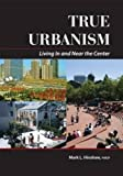 True Urbanism: Living In and Near the Center