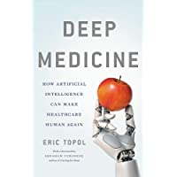 Deep Medicine: How Artificial Intelligence Can Make Healthcare