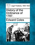 History of the Ordinance Of 1787, Edward Coles, 1240101511