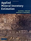 Applied Mineral Inventory Estimation, Sinclair, Alastair J. and Blackwell, Garston H., 0521791030