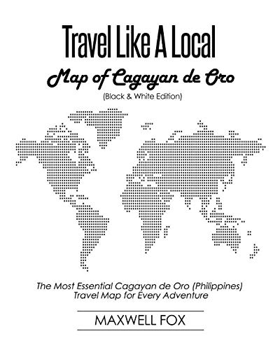 Travel Like a Local - Map of Cagayan de Oro (Black and White Edition): The Most Essential Cagayan de Oro (Philippines) Travel Map for Every Adventure (Cagayan De Oro Map In The Philippines)