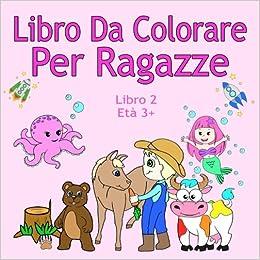 Libro Da Colorare Per Ragazze Libro 2 Eta 3 Belle Immagini Come