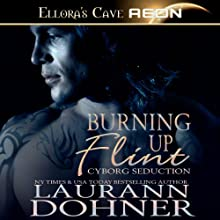 Burning Up Flint: Cyborg Seduction, Book 1 Audiobook by Laurann Dohner Narrated by Mindy Kennedy