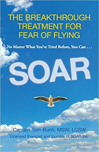 SOAR: The Breakthrough Treatment For Fear Of Flying by Tom Bunn