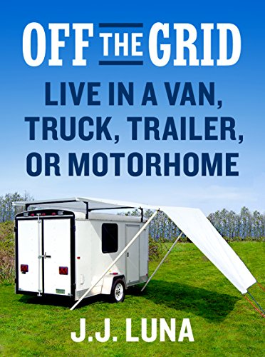 OFF THE GRID: Live in a Van, Truck, Trailer, or Motorhome cover