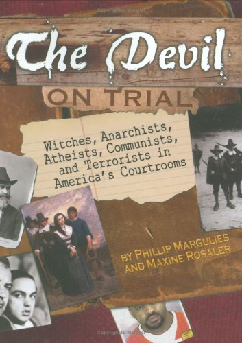 The Devil on Trial: Witches, Anarchists, Atheists, Communists, andTerrorists in America's Courtrooms (Junior Library Guild Selection)