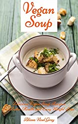 Vegan Soup: Delicious Vegan Soup Recipes for Better Health and Easy Weight Loss (Vegetarian Diet, Vegetarian Cookbook, Vegetarian Recipes Book 3) (English Edition)