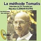 La méthode Tomatis   Livre audio Auteur(s) : Alfred Tomatis Narrateur(s) : Maurice Clément-Faivre