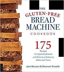 the gluten free bread machine cookbook 175 recipes for splendid