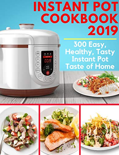 Instant Pot Cookbook 2019 - 300 Easy, Healthy, Tasty Instant Pot Taste of Home: Instant Pot Bible Cookbook, Instant Pot Dump Recipes, Fresh and Healthy Instant Pot Cookbook, Instant Pot Cookbook by Samuel Eleyinte