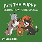 Pam the Puppy Learns How to be Special (Easy To Read Books For Kids Book 4)