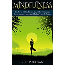 Mindfulness: The Power of Mindfulness- Learn How To Increase Focus, Improve Memory, and Reduce Stress & Anxiety (Mindfulness, Meditation, Creativity, Focus, Anxiety)
