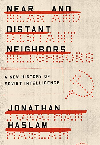 Near and Distant Neighbors: A New History of Soviet Intelligence (English Edition) por [Haslam, Jonathan]