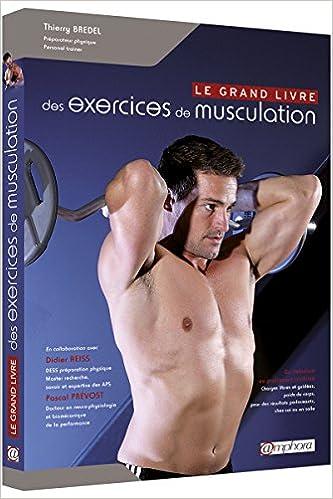 Amazon.fr - Le Grand Livre des exercices de musculation - Bredel Thierry -  Livres 52990118b2f