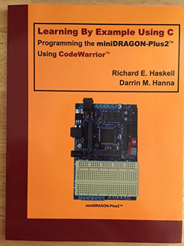 Learning By Example Using C: Programming the miniDRAGON-Plus2 Using CodeWarrior (C Programming Examples compare prices)