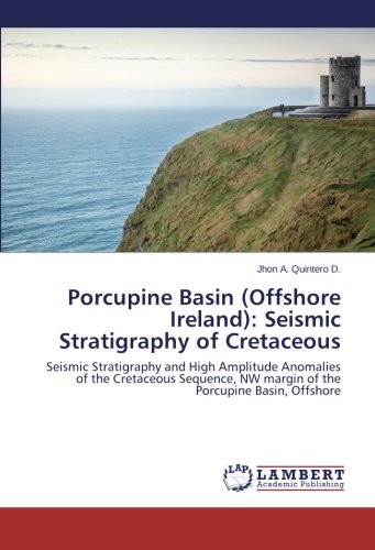Porcupine Basin (Offshore Ireland): Seismic Stratigraphy of Cretaceous: Seismic Stratigraphy and High Amplitude Anomalies of the Cretaceous Sequence, NW margin of the Porcupine Basin, Offshore