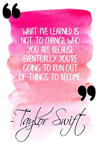 What I've Learned Is Not To Change Who You Are Because Eventually You're Going To Run Out Of Things To Become: Pink Taylor Swift Quote Designer Notebook