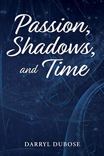 Passion, Shadows, and Time by Darryl DuBose