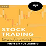 Stock Trading: 3 Books in 1: Beginner, Intermediate & Advanced Stock Trading |  FinTech Publishing