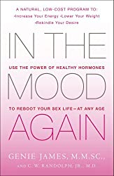 In the Mood Again: Use the Power of Healthy Hormones to Reboot Your Sex Life - at Any Age