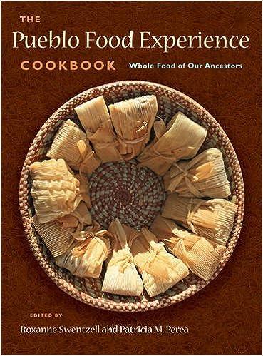 The pueblo food experience cookbook whole food of our ancestors the pueblo food experience cookbook whole food of our ancestors roxanne swentzell patricia m perea 9780890136195 amazon books forumfinder Gallery