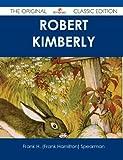 Robert Kimberly - the Original Classic Edition, Frank H. Spearman, 148648901X