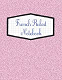 French Ruled Notebook: Seyes Grid System Graph Paper Book For French Calligraphy and Cursive Writing Practice - Large 8.5' x 11' - 120 Pages