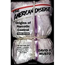 The American Disease: Origins of Narcotic Control by David F. Musto (1999-04-22)