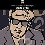A Macat Analysis of Henry Kissinger's World Order: Reflections on the Character of Nations and the Course of History | Bryan R. Gibson