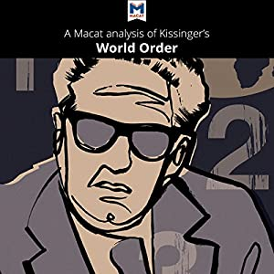 A Macat Analysis of Henry Kissinger's World Order: Reflections on the Character of Nations and the Course of History Audiobook