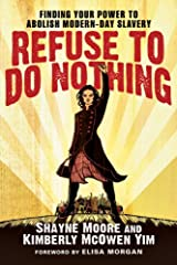 Refuse to Do Nothing: Finding Your Power to Abolish Modern-Day Slavery Kindle Edition