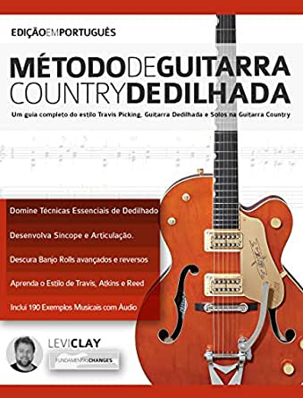 Método de Guitarra Country Dedilhada: Um guia completo do estilo Travis Picking, Guitarra Dedilhada e Solos na Guitarra Country (tocar guitarra country Livro 3) (Portuguese Edition) eBook: Clay, Levi, Alexander, Joseph: Amazon.es: