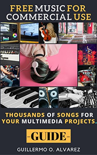 Free Music For Commercial Use -Guide-: Thousand's of Songs for Multimedia Projects (Free Digital Resources)