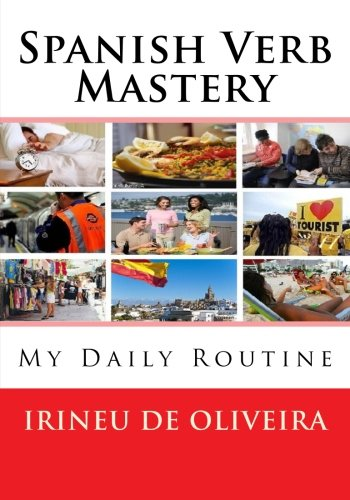 Spanish Verb Mastery: My Daily Routine (Spanish Edition)