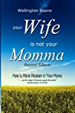 Your Wife Is Not Your Momma