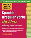 Practice Makes Perfect: Spanish Irregular Verbs Up Close (Practice Makes Perfect Series)