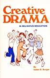 Creative Drama in Religious Education, Isabel B. Burger, 0819212237