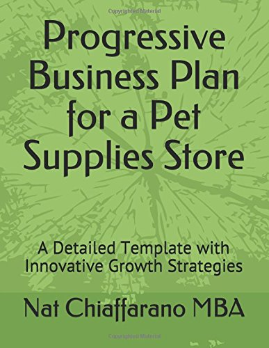 Price comparison product image Progressive Business Plan for a Pet Supplies Store: A Detailed Template with Innovative Growth Strategies